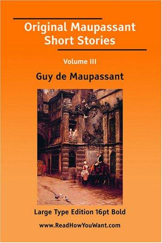 Original Maupassant Short Stories Volume III (Large Print)
