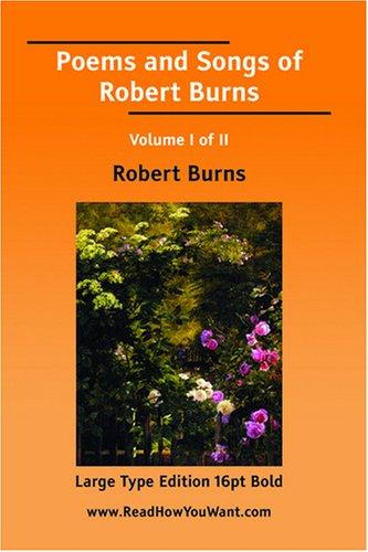 Poems and Songs of Robert Burns Volume I of II (Large Print)