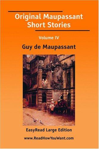 Original Maupassant Short Stories Volume IV EasyRead Large Edition