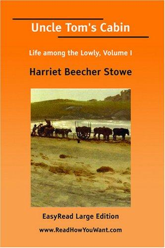 Uncle Tom's Cabin Life among the Lowly, Volume I EasyRead Large Edition