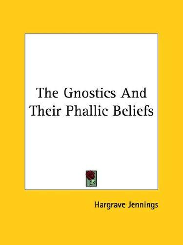 The Gnostics and Their Phallic Beliefs by Hargrave Jennings