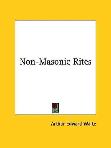 Non-Masonic Rites by Arthur Edward Waite
