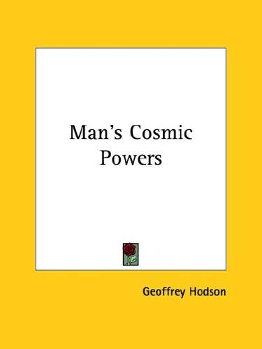 Man's Cosmic Powers by Geoffrey Hodson