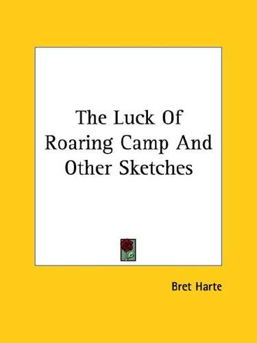 The Luck of Roaring Camp And Other Sketches