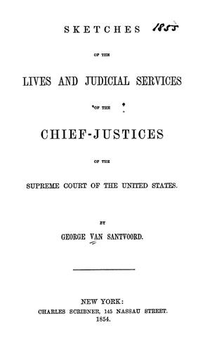 Sketches of the lives and judicial services of the chief-justices of the Supreme Court of the United States.