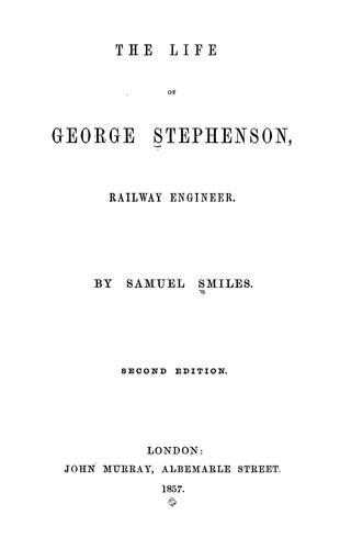 The life of George Stephenson, railway engineer.