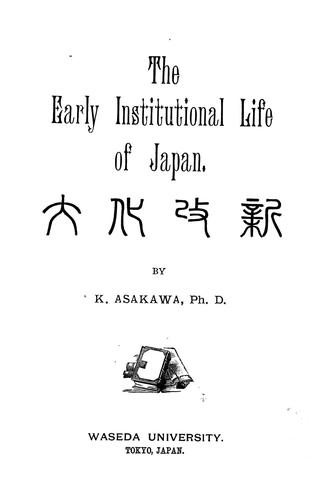 The early institutional life of Japan by Asakawa, Kan'ichi