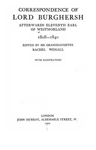 Correspondence of Lord Burghersh, afterwards eleventh Earl of Westmorland, 1808-1840.