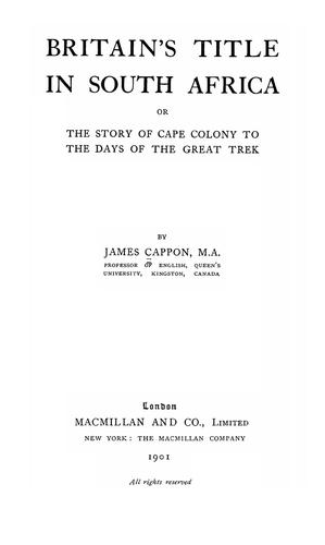 Britain's title in South Africa, or, The story of Cape colony to the days of the great trek
