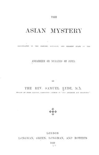 The Asian mystery illustrated in the history, religion, and present state of the Ansaireeh or Nusairis of Syria