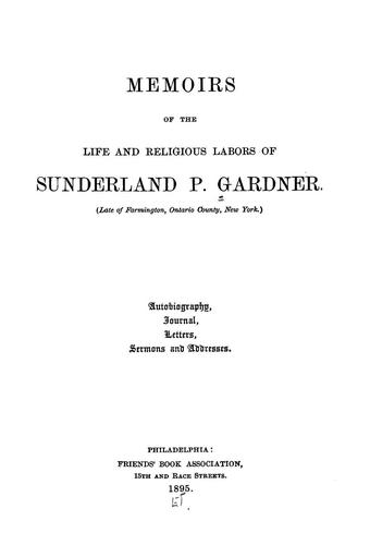 Download Memoirs of the life and religious labors of Sunderland P. Gardner.