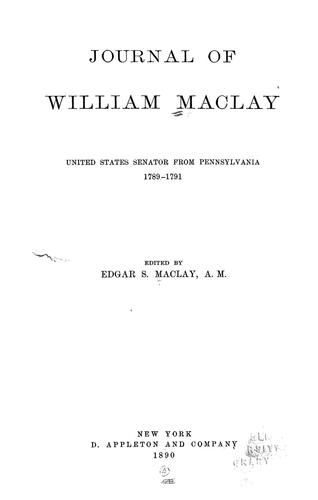 Journal of William Maclay, United States senator from Pennsylvania, 1789-1791.