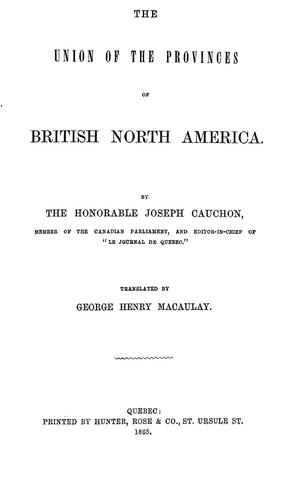 The union of the provinces of British North America by Joseph Cauchon