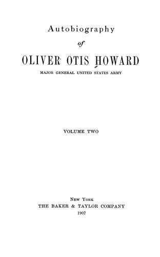 Autobiography of Oliver Otis Howard, major general, United States Army.