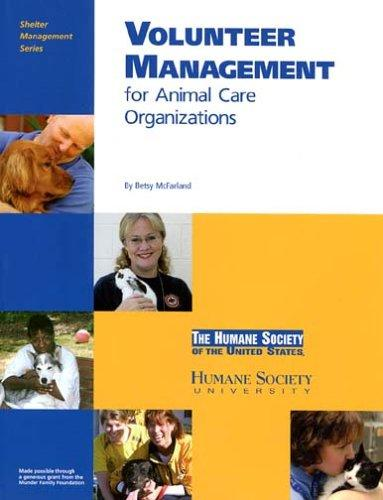 Volunteer Management for Animal Care Organizations (Shelter Management) Betsy McFarland