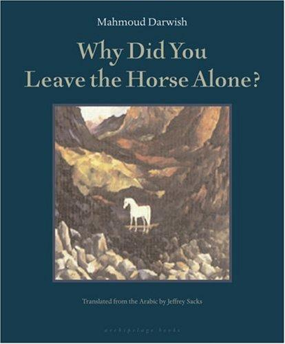 Why did you leave the horse alone? by Maḥmūd Darwīsh