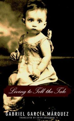 Living to Tell the Tale by Gabriel Garcia Marquez