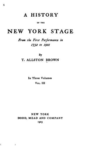 A History of the New York Stage from the First Performance in 1732 to 1901