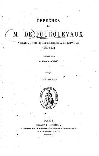 Dépêches de m. de Fourquevaux: ambassadeur du roi Chares IX en Espagne, 1565-1572