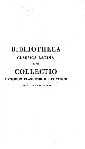 Bibliotheca Classica Latina sive Collectio Auctorum Classicorum Latinorum …: cum notis et …