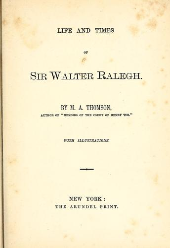 Life and times of Sir Walter Ralegh by Thomson, A. T. Mrs