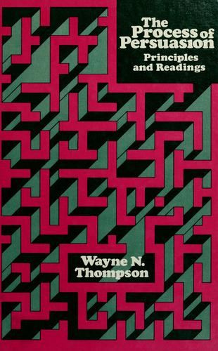 The process of persuasion by Wayne N. Thompson