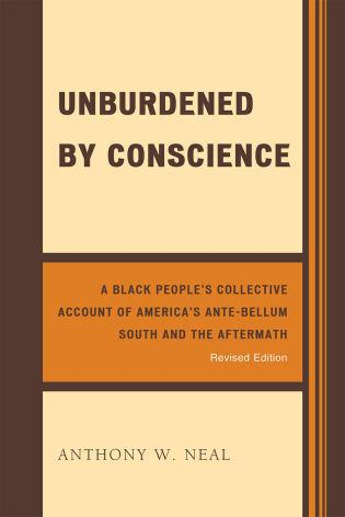 Image for Unburdened by Conscience: A Black People's Collective Account of America's Ante-Bellum South and the Aftermath