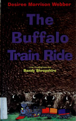 The buffalo train ride by Desiree Webber
