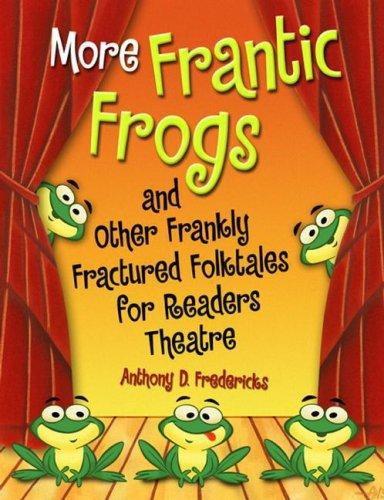 Download MORE Frantic Frogs and Other Frankly Fractured Folktales for Readers Theatre