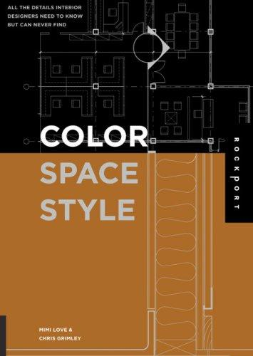 Color, Space, and Style: All the Details Interior Designers Need to Know but Can Never Find, Love, Mimi; Chris Grimley