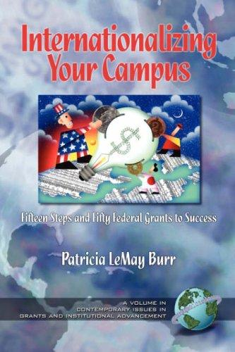 Inaterantionalizing Your Campus Fifteen Steps and Fifty Grants to Success by Patricia Le May Burr