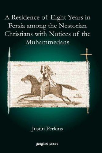 Download A Residence of Eight Years in Persia among the Nestorian Christians with Notices of the Muhammedans