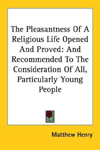 Download The Pleasantness Of A Religious Life Opened And Proved
