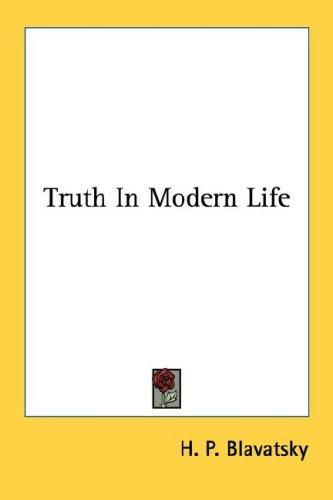 Truth In Modern Life by H. P. Blavatsky
