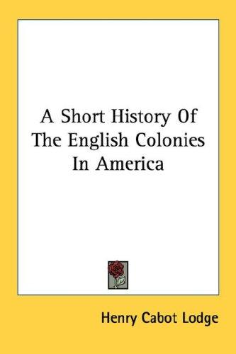 Download A Short History Of The English Colonies In America