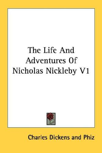 The Life And Adventures Of Nicholas Nickleby V1