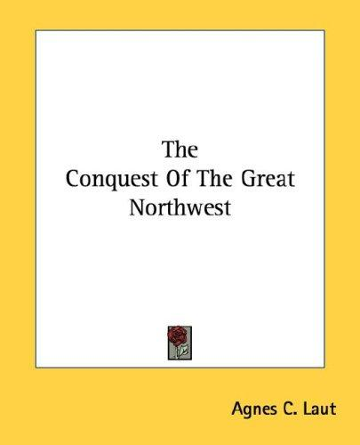 Download The Conquest Of The Great Northwest