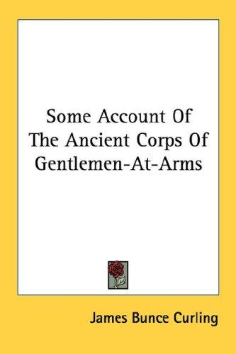 Download Some Account Of The Ancient Corps Of Gentlemen-At-Arms