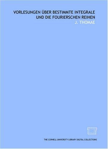 Vorlesungen über bestimmte integrale und die Fourierschen reihen