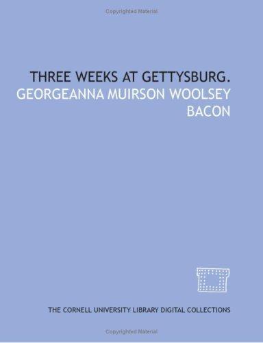 Three weeks at Gettysburg.