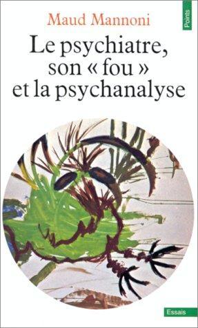 Download Le Psychiatre, son fou et la psychanalyse