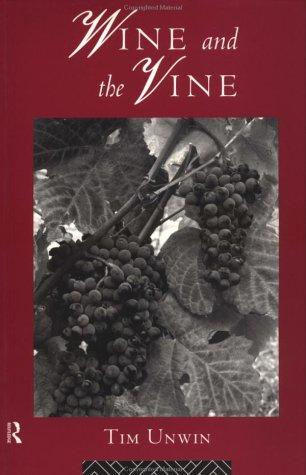 Wine and the Vine: An Historical Geography of Viticulture and the Wine Trade, Unwin, Tim