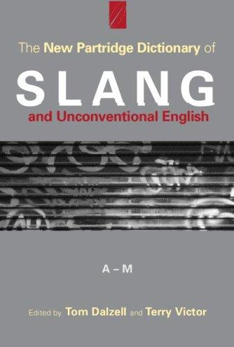 The New Partridge Dictionary of Slang and Unconventional English (Dictionary of Slang and Unconvetional English) by Tom Dalzell, Terry Victor