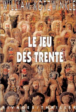 Le jeu des trente by William Kotzwinkle