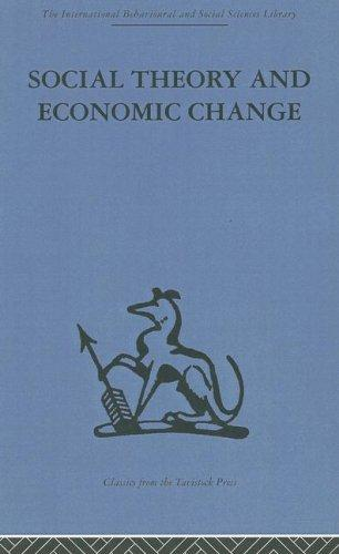 Social Theory and Economic Change (International Behavioural and Social Sciences, Classics from the Tavistock Press)