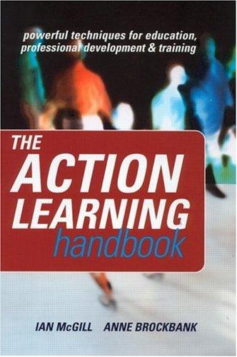 The Action Learning Handbook: Powerful Techniques for Education, Professional Development and Training, Brockbank, Anne; McGill, Ian