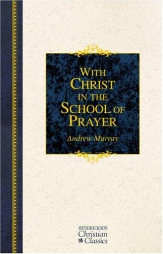 With Christ in the School of Prayer (Hendrickson Christian Classics)