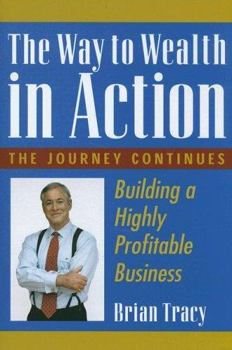 The way to wealth in action by Brian Tracy