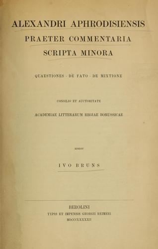 Alexandri Aphrodisiensis praeter commentaria scripta minora