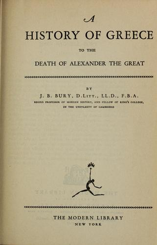 A  History of Greece to the Death of Alexander the Great by J. B. (John Bagnell) Bury, J. B. Bury